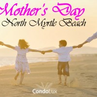 Mothers Day Activities in North Myrtle Beach