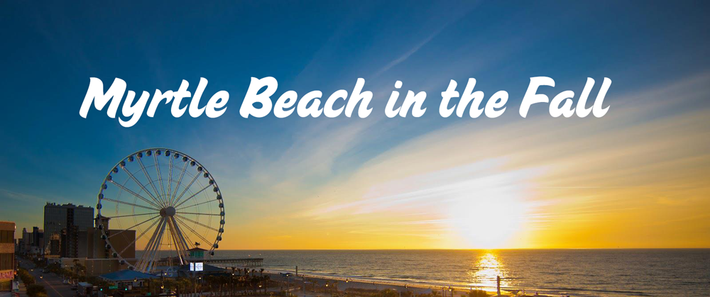 Visiting Myrtle Beach This Fall What You Should Know