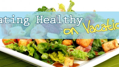 Tips to Eat Healthy on Vacation