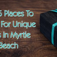 Top 5 Places To Shop For Unique Gifts In Myrtle Beach